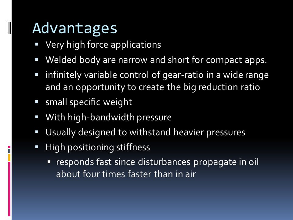 Advantages  Very high force applications  Welded body are narrow and short for compact apps.  infinitely variable control of gear-ratio in a wide r