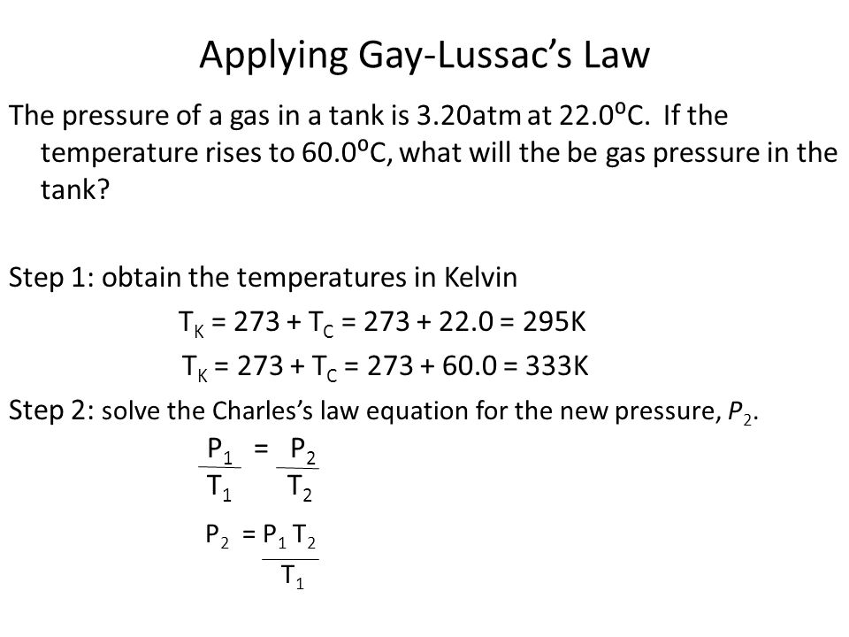 Applying Gay-Lussac's Law The pressure of a gas in a tank is 3.20atm at 22.0⁰C. If the temperature rises to 60.0⁰C, what will the be gas pressure in t