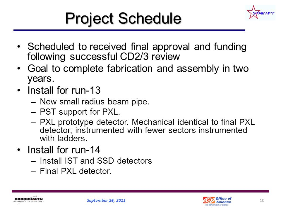 Project Schedule Scheduled to received final approval and funding following successful CD2/3 review Goal to complete fabrication and assembly in two years.