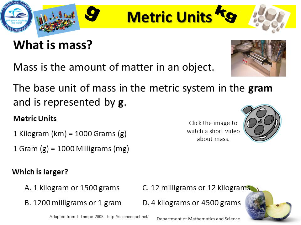 Department of Mathematics and Science What tools do scientists use to measure mass? Balance & gram pieces Pan balance & gram pieces Triple Beam Balanc