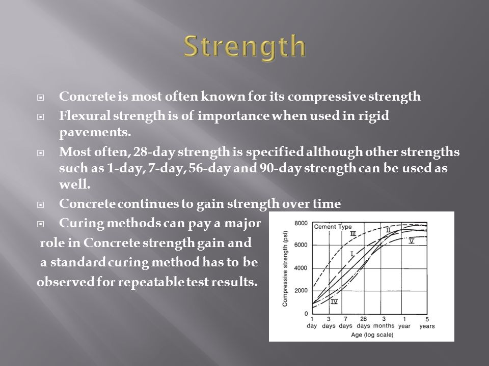  Concrete is most often known for its compressive strength  Flexural strength is of importance when used in rigid pavements.  Most often, 28-day st