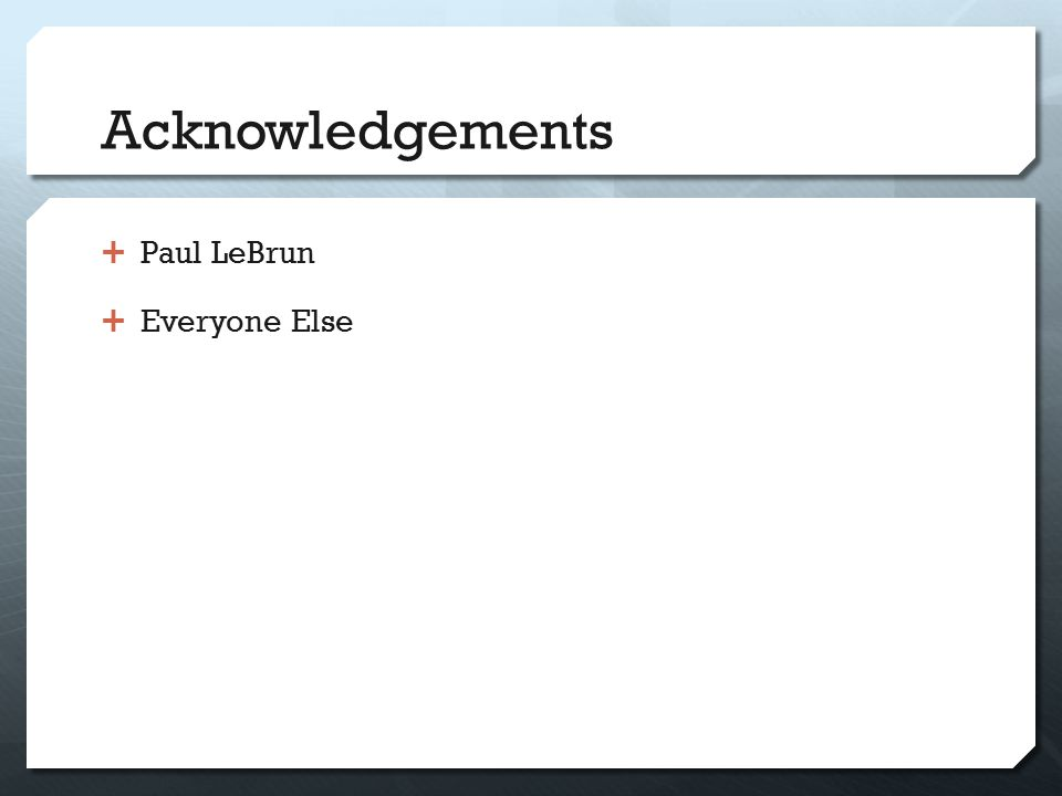 Acknowledgements  Paul LeBrun  Everyone Else