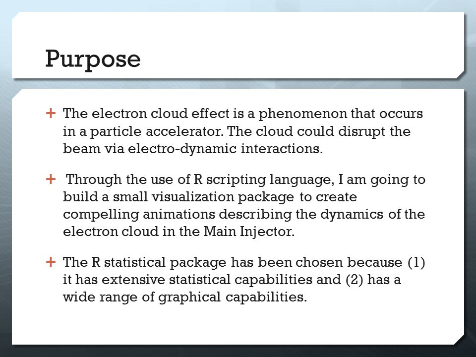 Purpose  The electron cloud effect is a phenomenon that occurs in a particle accelerator.
