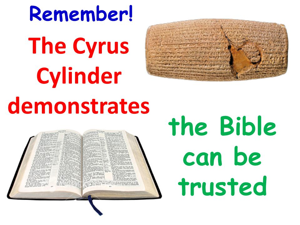 The Cyrus Cylinder demonstrates the Bible can be trusted Remember!