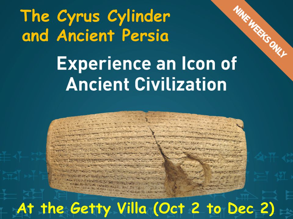 The Cyrus Cylinder and Ancient Persia At the Getty Villa (Oct 2 to Dec 2)