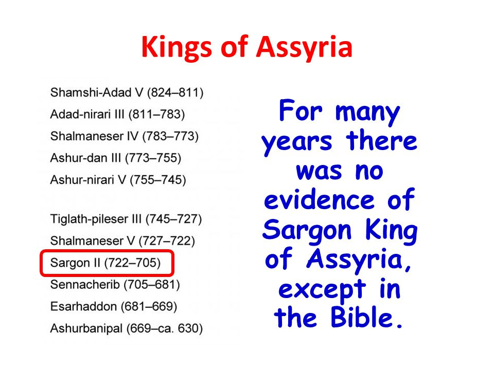 Kings of Assyria For many years there was no evidence of Sargon King of Assyria, except in the Bible.