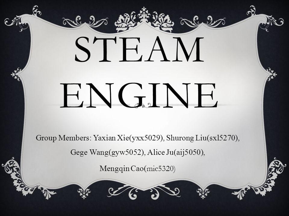 STEAM ENGINE Group Members: Yaxian Xie(yxx5029), Shurong Liu(sxl5270), Gege Wang(gyw5052), Alice Ju(aij5050), Mengqin Cao( mic5320)