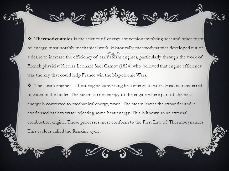 Thermodynamics is the science of energy conversion involving heat and other forms of energy, most notably mechanical work. Historically, thermodynam