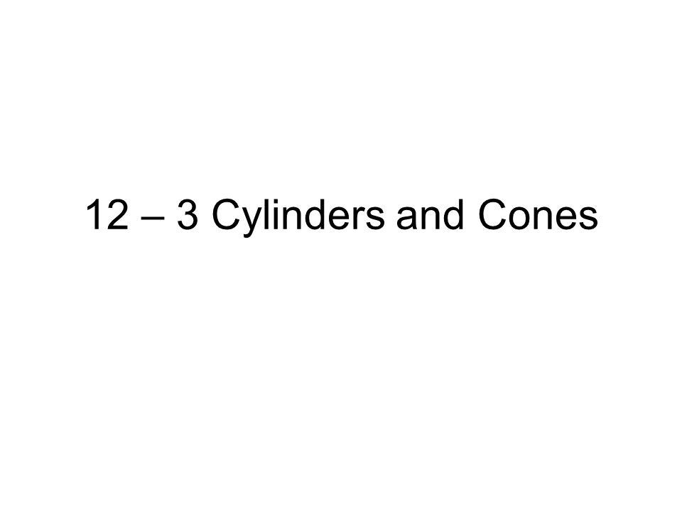 Cylinders and Cones A cylinder is like a prism except that its bases are circles instead of polygons.