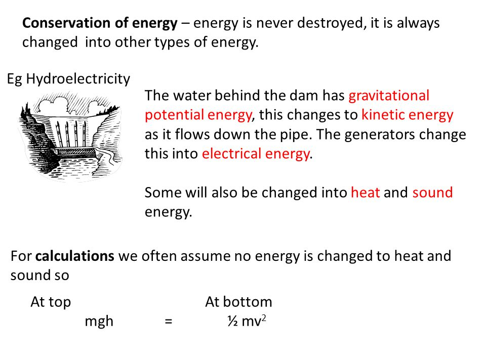 Conservation of energy – energy is never destroyed, it is always changed into other types of energy.
