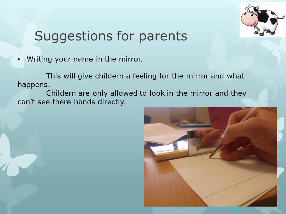 Suggestions for parents Writing your name in the mirror.
