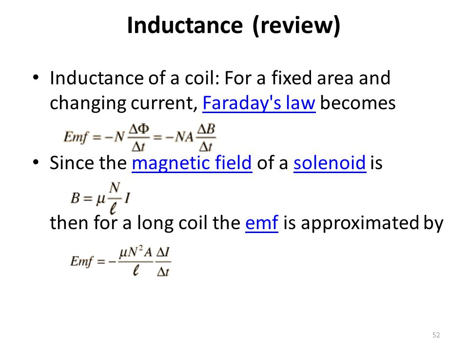 Inductance (review) Increasing current in a coil of wire will generate a counter emf which opposes the current.emf Applying the voltage law allows us