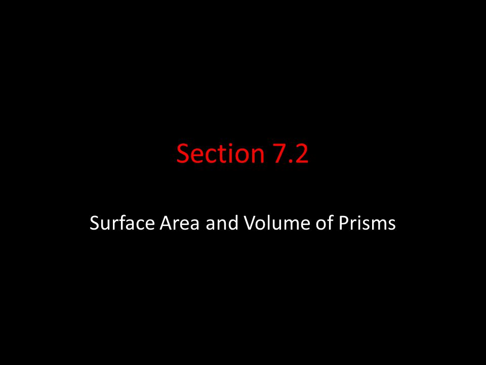 Section 7.2 Surface Area and Volume of Prisms