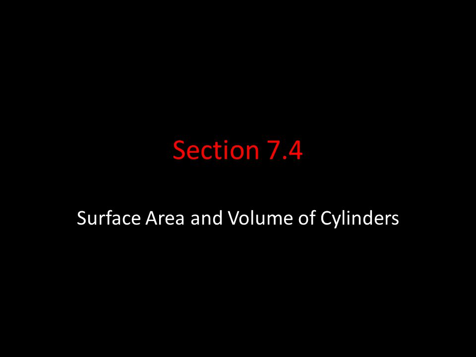 Section 7.4 Surface Area and Volume of Cylinders