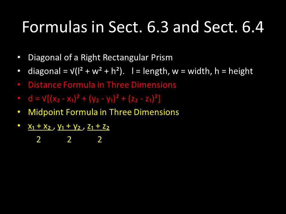Formulas in Sect. 6.3 and Sect. 6.4 Diagonal of a Right Rectangular Prism diagonal = √(l² + w² + h²). l = length, w = width, h = height Distance Formu
