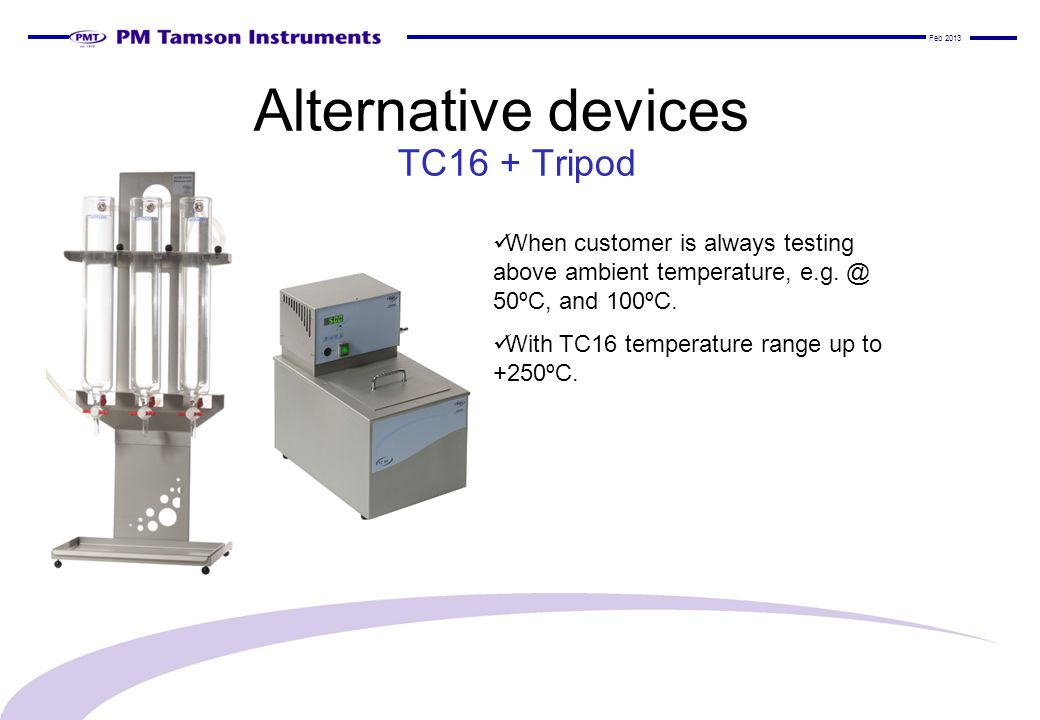 Alternative devices TC16 + Tripod When customer is always testing above ambient temperature, e.g.