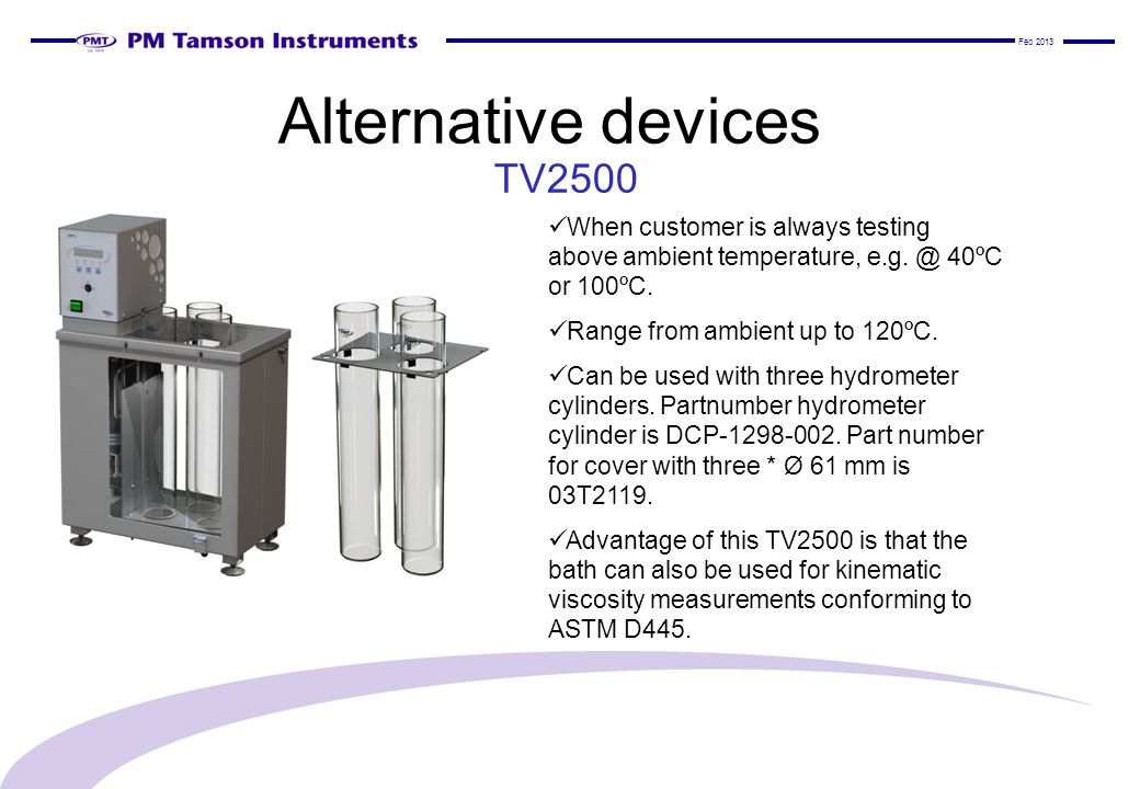Alternative devices TV2500 When customer is always testing above ambient temperature, e.g.