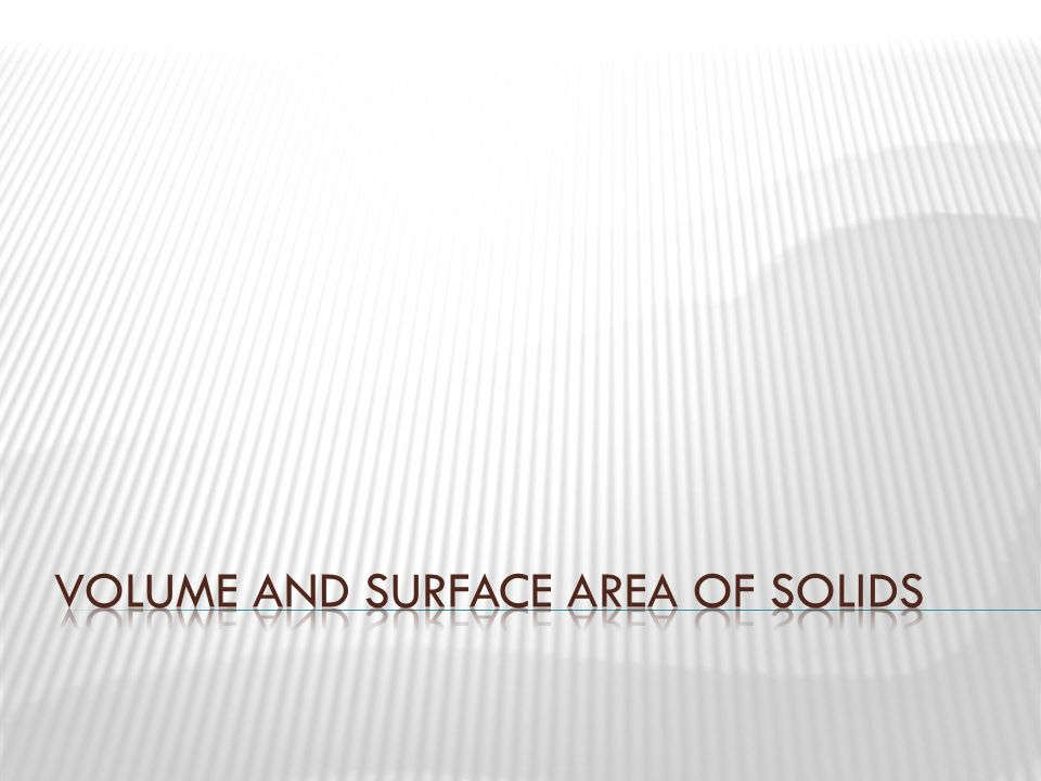  The amount of space a figure occupies. Units for volume are cubic units: m 3, ft 3, cm 3, etc.