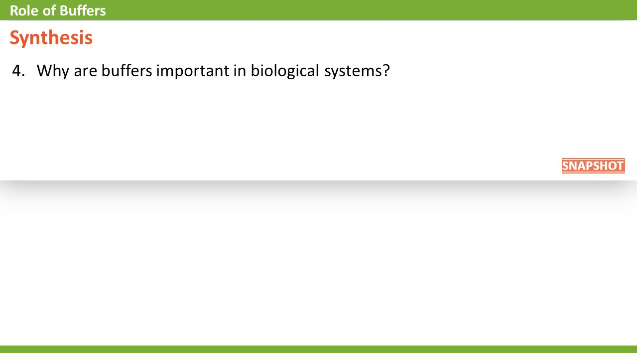 4.Why are buffers important in biological systems? Role of Buffers Synthesis