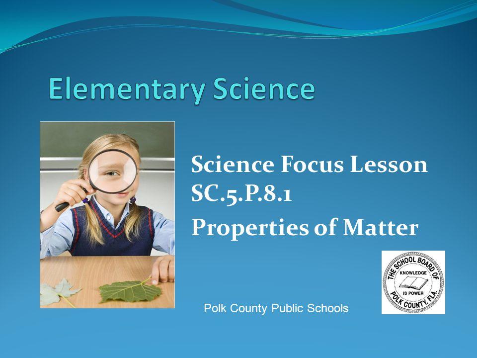 Science Focus Lesson SC.5.P.8.1 Properties of Matter Polk County Public Schools