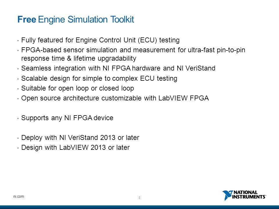 8 ni.com Free Engine Simulation Toolkit Fully featured for Engine Control Unit (ECU) testing FPGA-based sensor simulation and measurement for ultra-fa