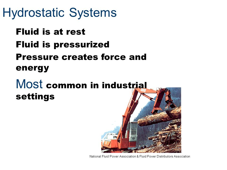 National Fluid Power Association & Fluid Power Distributors Association Hydrostatic Systems Fluid is at rest Fluid is pressurized Pressure creates for