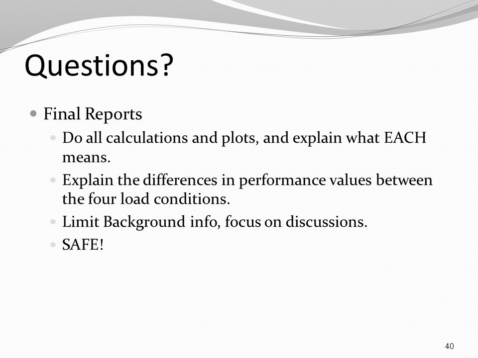 Questions. Final Reports Do all calculations and plots, and explain what EACH means.