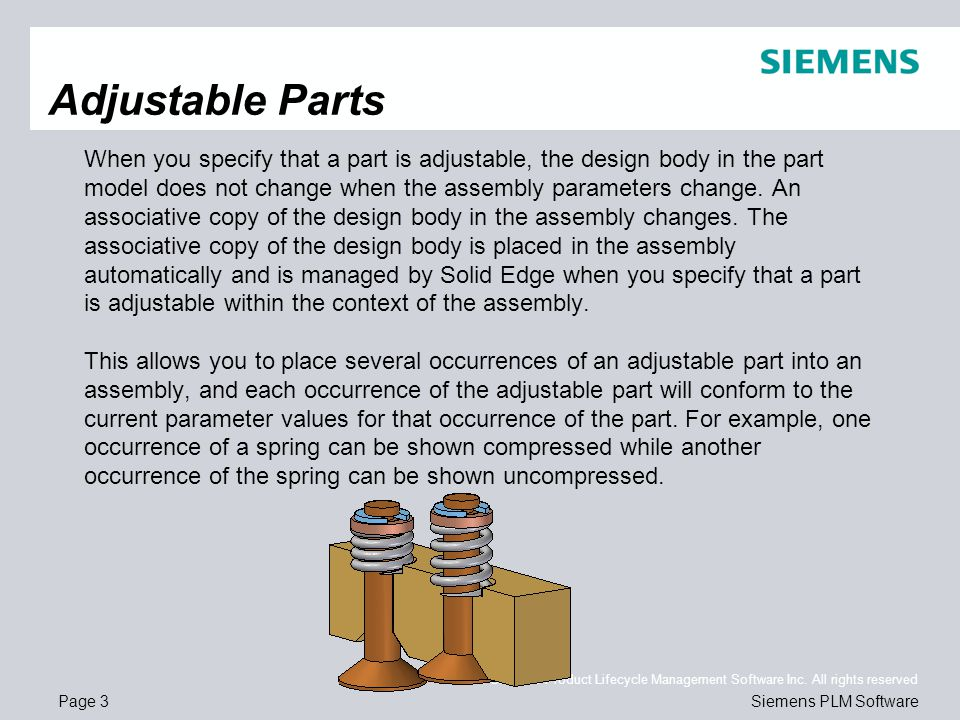 Page 3 © 2011. Siemens Product Lifecycle Management Software Inc. All rights reserved Siemens PLM Software Adjustable Parts When you specify that a pa