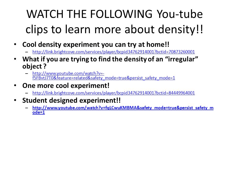 WATCH THE FOLLOWING You-tube clips to learn more about density!.