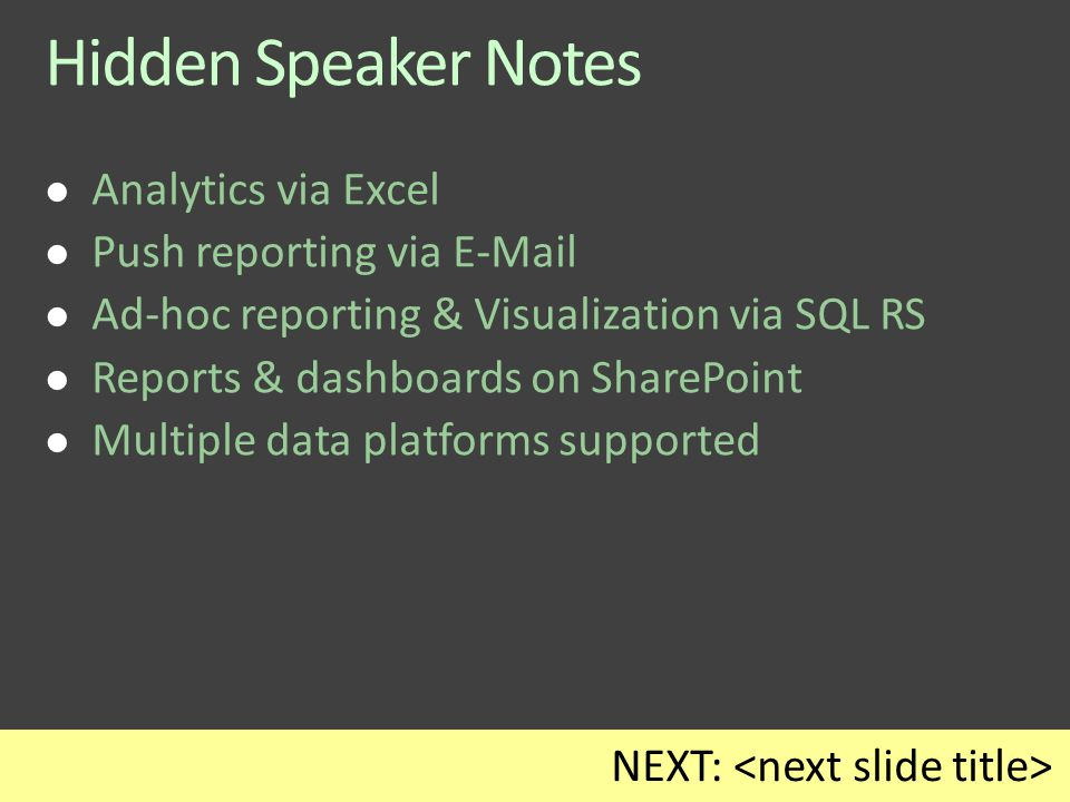 Hidden Speaker Notes Analytics via Excel Push reporting via E-Mail Ad-hoc reporting & Visualization via SQL RS Reports & dashboards on SharePoint Multiple data platforms supported NEXT: