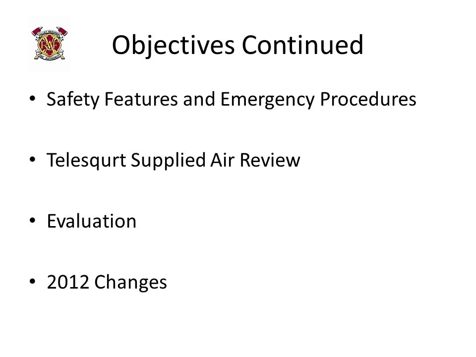 Objectives Continued Safety Features and Emergency Procedures Telesqurt Supplied Air Review Evaluation 2012 Changes
