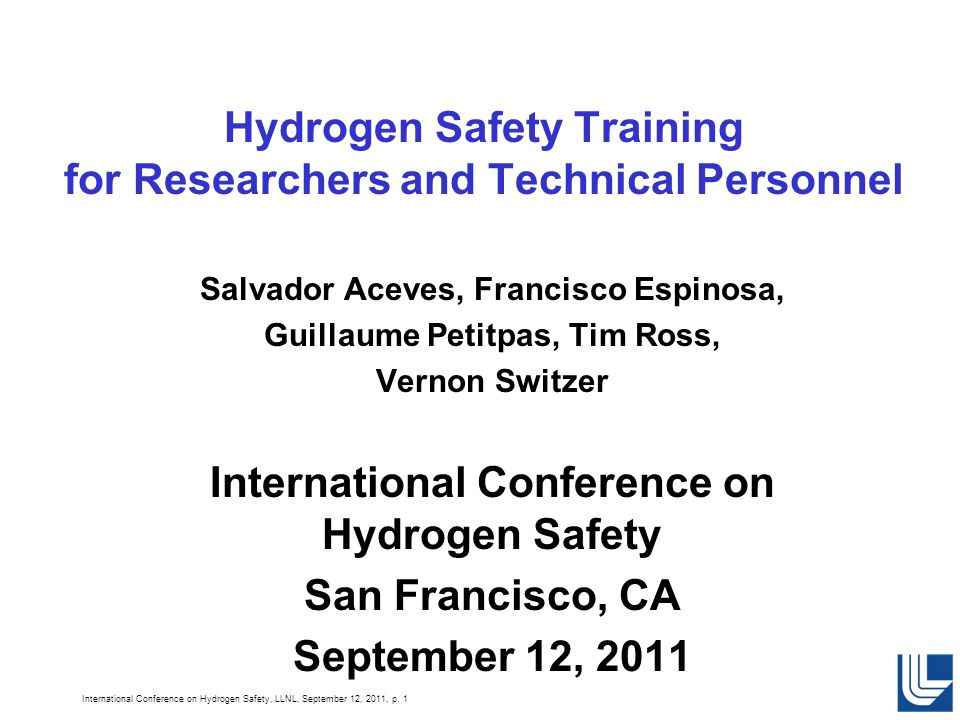 International Conference on Hydrogen Safety, LLNL, September 12, 2011, p. 1 Hydrogen Safety Training for Researchers and Technical Personnel Salvador