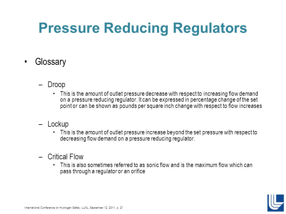 International Conference on Hydrogen Safety, LLNL, September 12, 2011, p. 21 Glossary –Droop This is the amount of outlet pressure decrease with respe