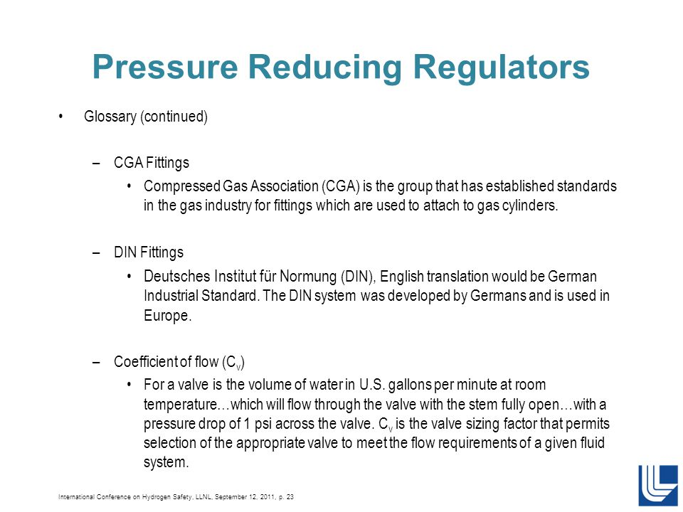 International Conference on Hydrogen Safety, LLNL, September 12, 2011, p. 23 Pressure Reducing Regulators Glossary (continued) –CGA Fittings Compresse