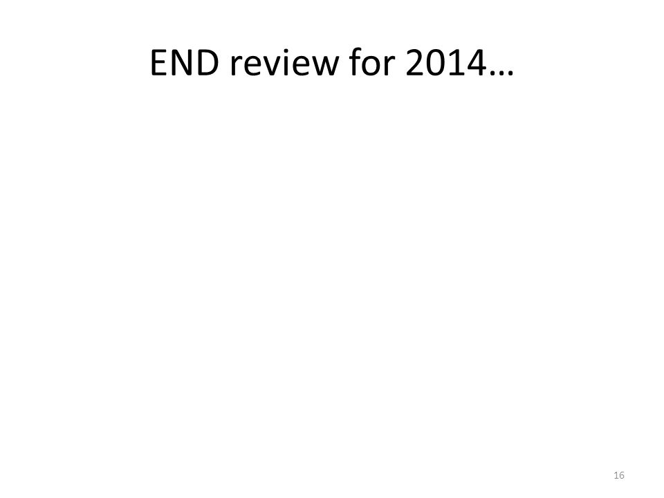 END review for 2014… 16