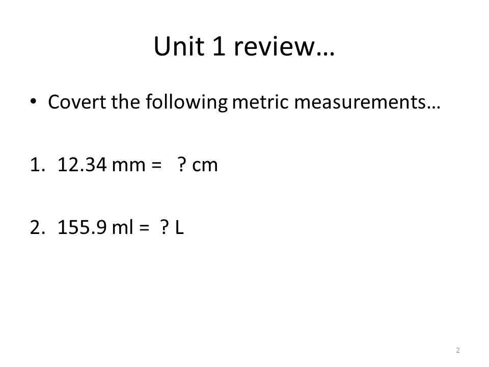 Covert the following metric measurements… 1.12.34 mm = cm 2.155.9 ml = L 2