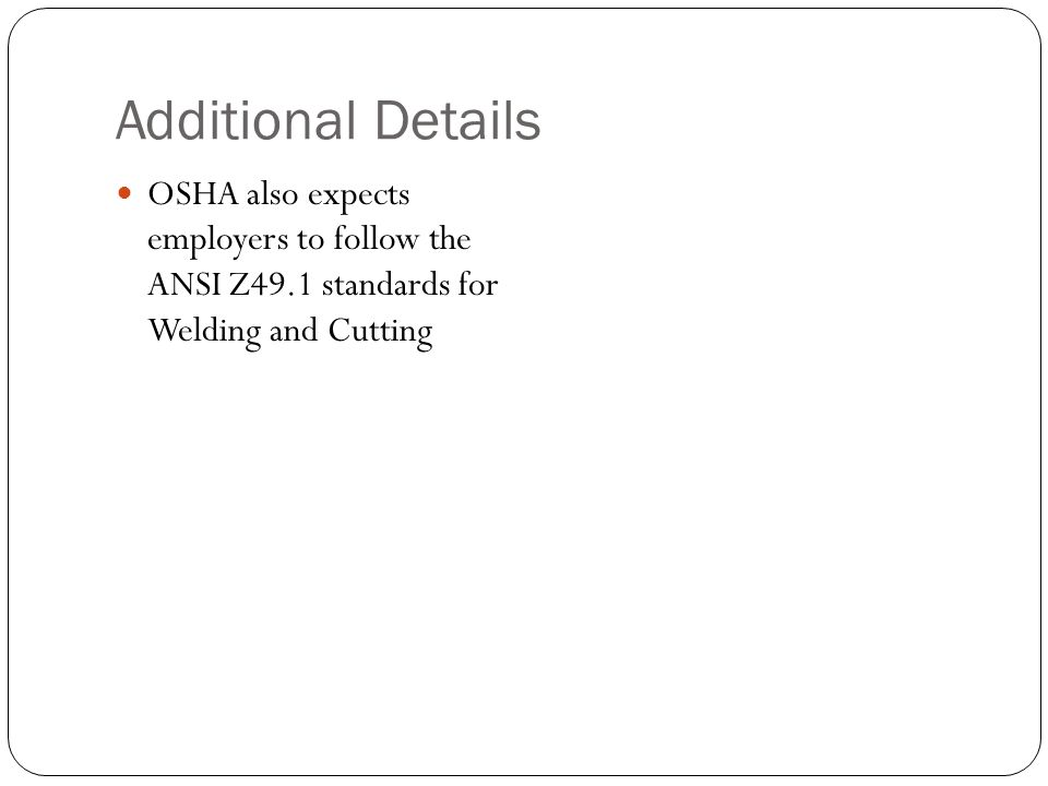 Additional Details OSHA also expects employers to follow the ANSI Z49.1 standards for Welding and Cutting