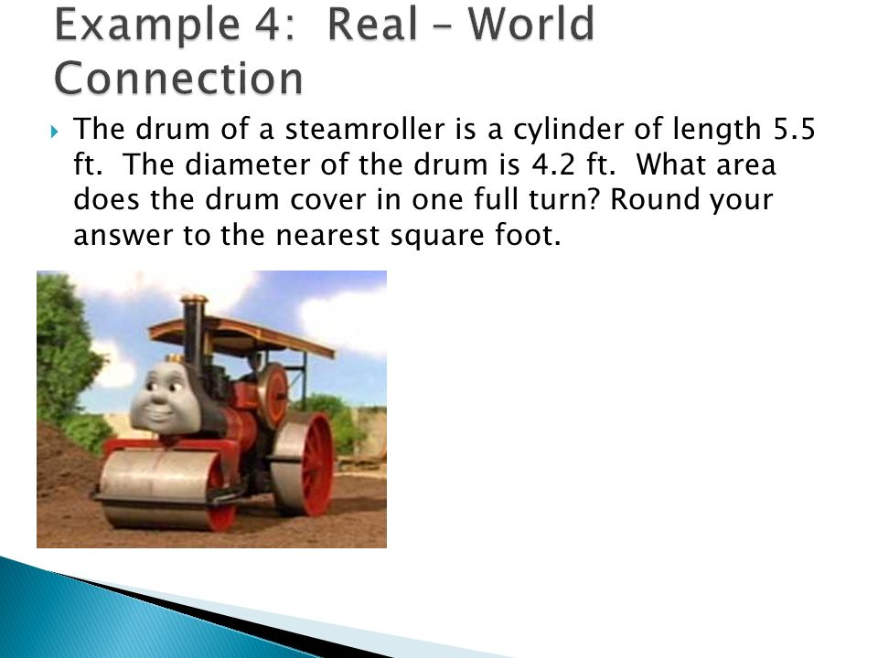  The drum of a steamroller is a cylinder of length 5.5 ft.