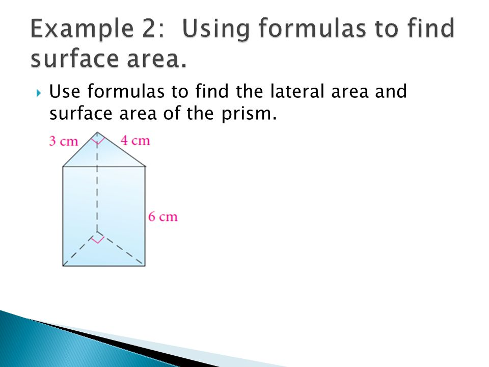  Use formulas to find the lateral area and surface area of the prism.
