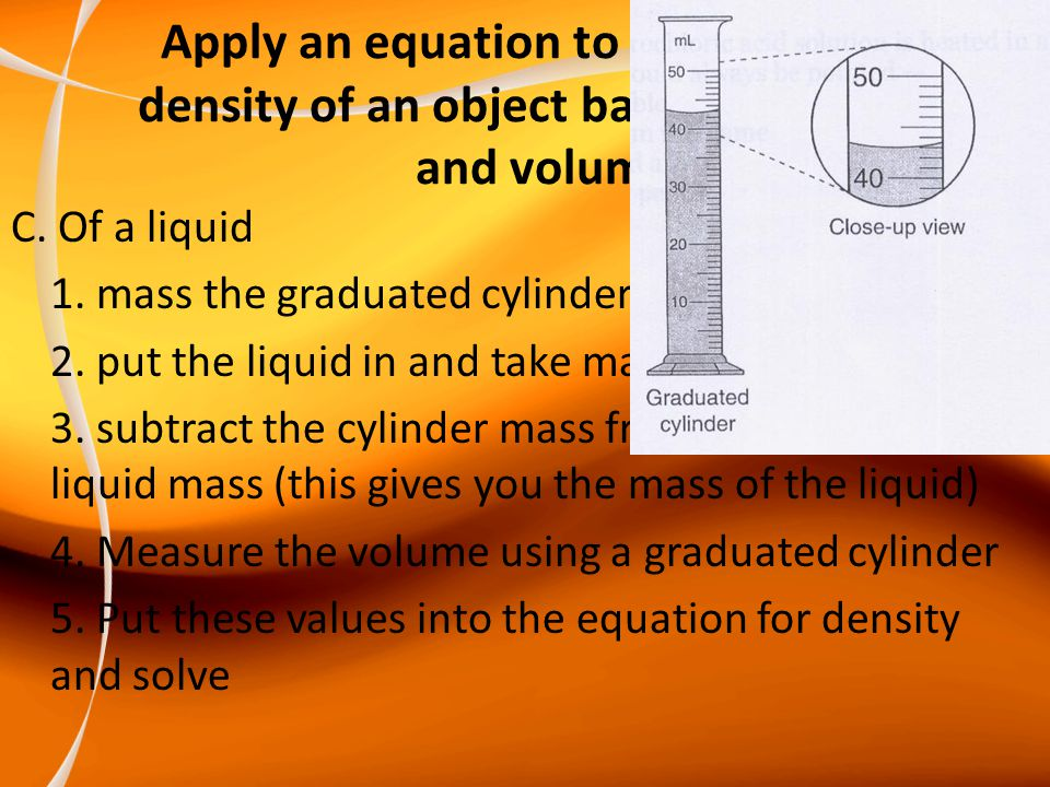 C.Of a liquid 1. mass the graduated cylinder without liquid in it 2.