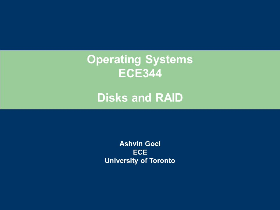 Operating Systems ECE344 Ashvin Goel ECE University of Toronto Disks and RAID