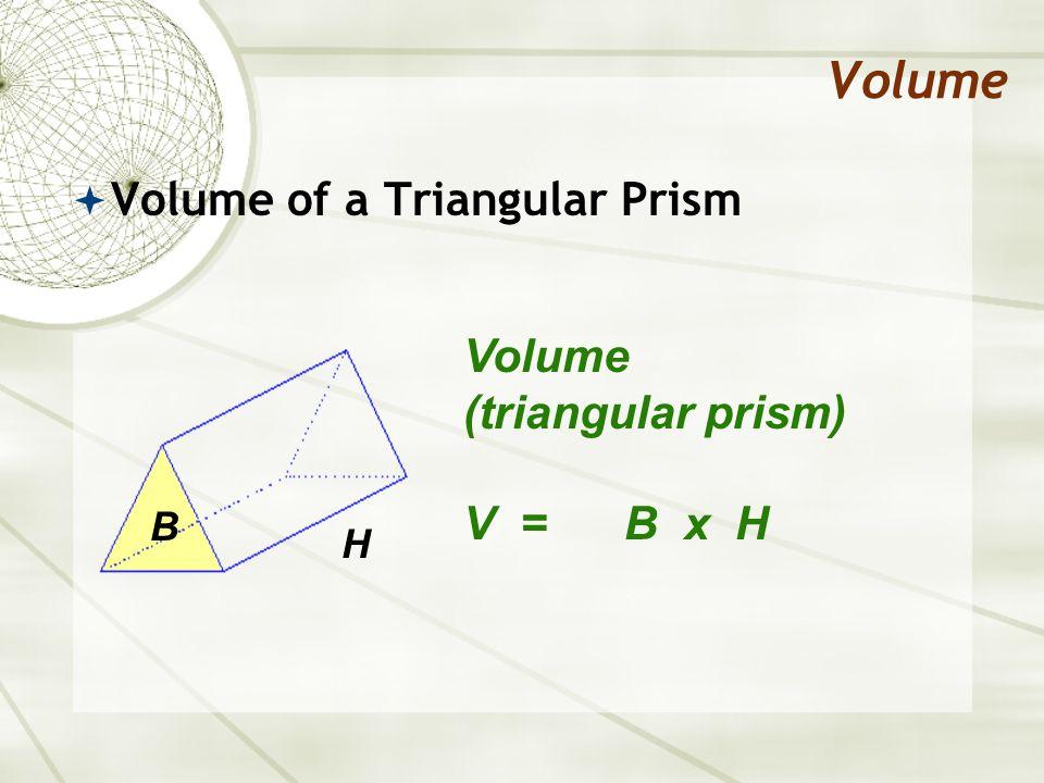 Volume  Volume of a Triangular Prism Volume (triangular prism) V = B x H B H