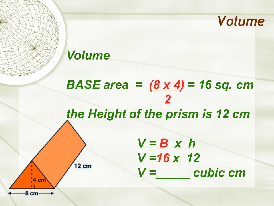 Volume BASE area = (8 x 4) = 16 sq.