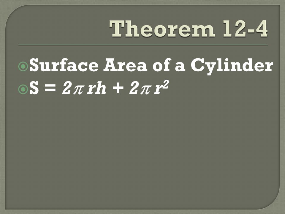  Surface Area of a Cylinder  S = 2  rh + 2  r 2