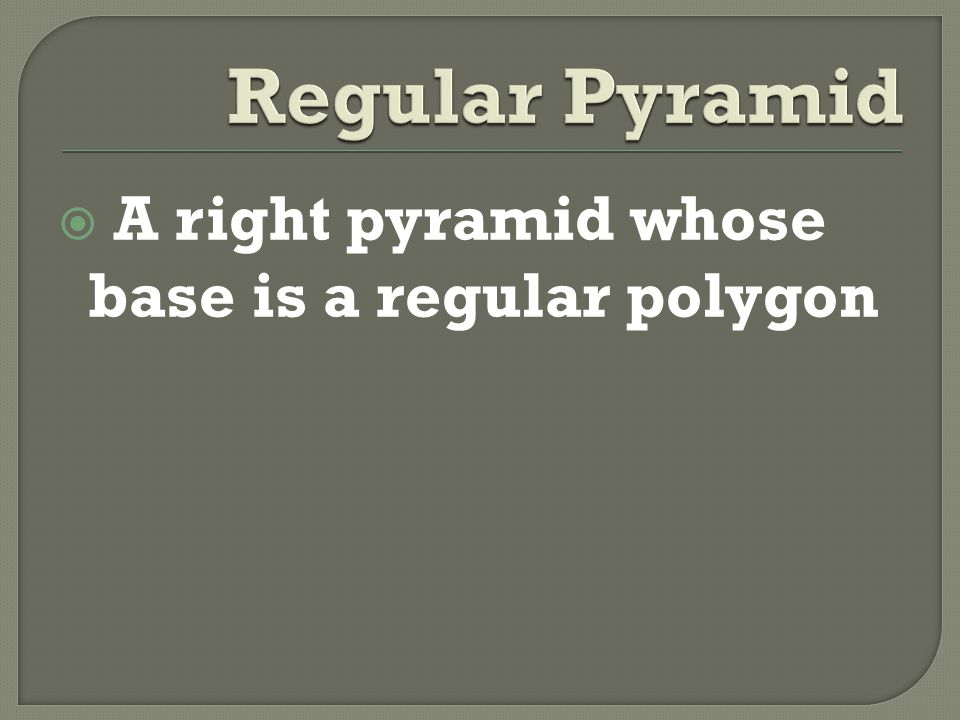  A right pyramid whose base is a regular polygon