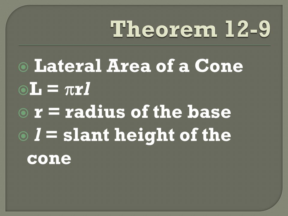  Lateral Area of a Cone  L =  rl  r = radius of the base  l = slant height of the cone