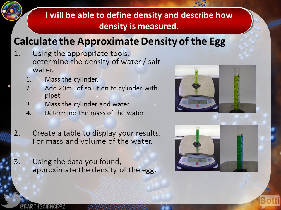 Calculate the Approximate Density of the Egg 1.Using the appropriate tools, determine the density of water / salt water.