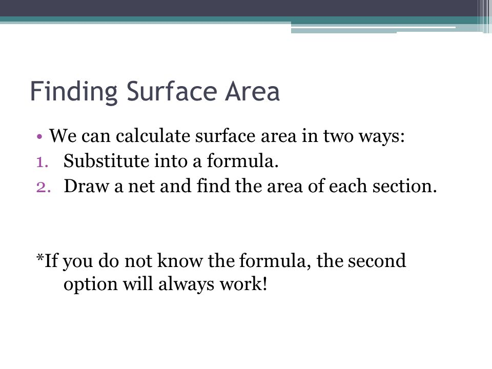 Finding Surface Area We can calculate surface area in two ways: 1.Substitute into a formula.