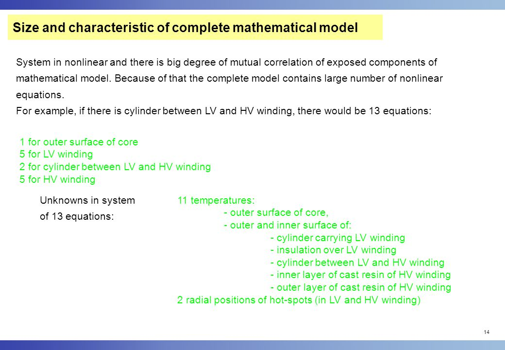 14 Size and characteristic of complete mathematical model System in nonlinear and there is big degree of mutual correlation of exposed components of mathematical model.