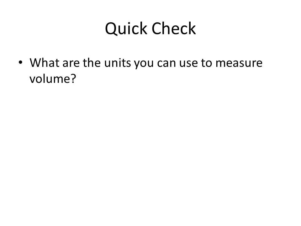 Quick Check What are the units you can use to measure volume?